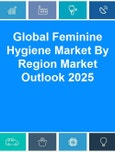 Global Feminine Hygiene Market By Region (North America [The US & Canada], Europe [Germany, France & The UK] & Asia Pacific [China & India]) Market Outlook 2025- Product Image